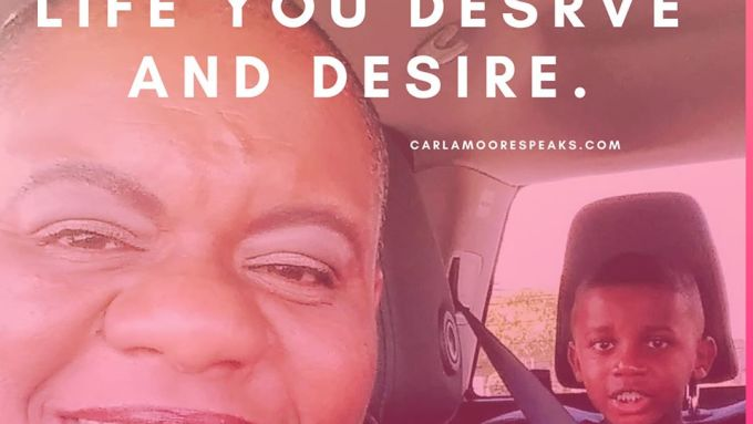 manifest the life you deserve and desire By: Carla Moore Speaks